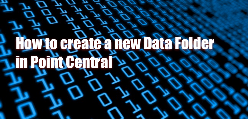How to create a new Data Folder in Point Central